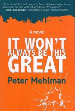 It Won't Always Be This Great: A Novel (Hardcover)
