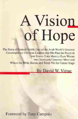 A Vision of Hope: The Story of Samuel Habib, One of the Arab World's Greatest Contemporary Christian Leaders and ... (Paperback)