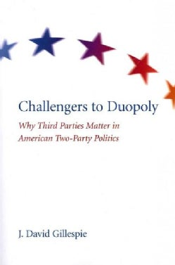 Challengers to Duopoly: Why Third Parties Matter in American Two-Party Politics (Paperback)