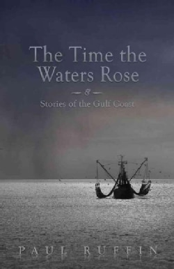 The Time the Waters Rose: & Stories of the Gulf Coast (Paperback)