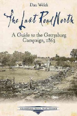 The Last Road North: A Guide to the Gettysburg Campaign, 1863 (Paperback)