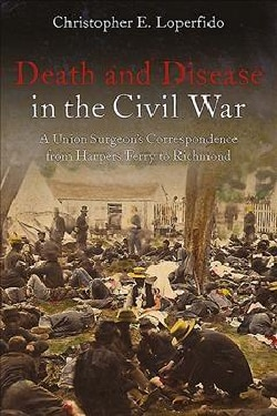 Death and Disease in the Civil War: A Union Surgeon's Correspondence from Harpers Ferry to Richmond (Paperback)