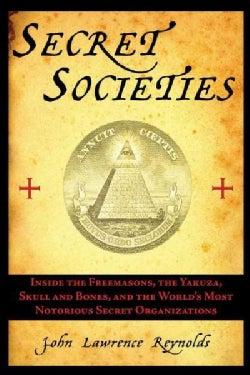 Secret Societies: Inside the Freemasons, the Yakuza, Skull and Bones, and the World's Most Notorious Secret Organ... (Paperback)