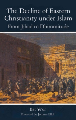 The Decline of Eastern Christianity under Islam: From Jihad to Dhimmitude: Seventh-Twentieth Century (Paperback)