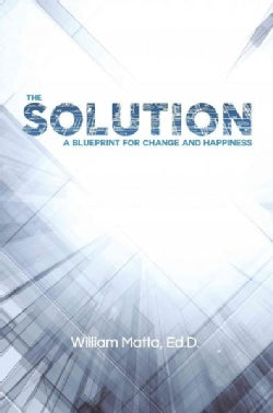 The Solution: A Blueprint for Change and Happiness (Paperback)