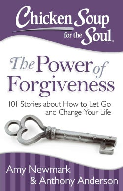 Chicken Soup for the Soul The Power of Forgiveness: 101 Stories About How to Let Go and Change Your Life (Paperback)