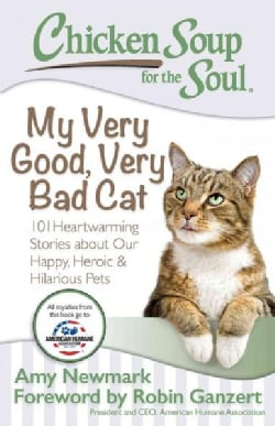 Chicken Soup for the Soul My Very Good, Very Bad Cat: 101 Heartwarming Stories About Our Happy, Heroic & Hilariou... (Paperback)