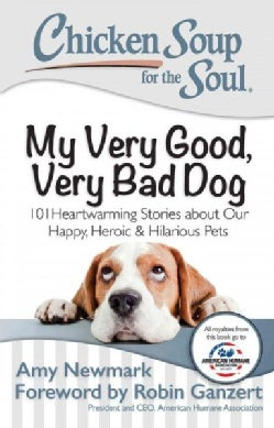 My Very Good, Very Bad Dog: 101 Heartwarming Stories About Our Happy, Heroic & Hilarious Pets (Paperback)