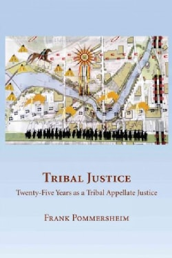 Tribal Justice: Twenty-five Years As a Tribal Appellate Justice (Paperback)