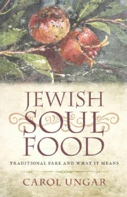 Jewish Soul Food: Traditional Fare and What It Means (Paperback)