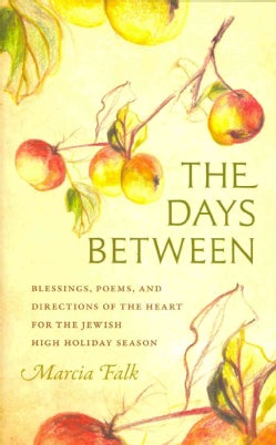 The Days Between: Blessings, Poems, and Directions of the Heart for the Jewish High Holiday Season (Hardcover)
