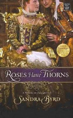 Roses Have Thorns: A Novel of Elizabeth I (Hardcover)