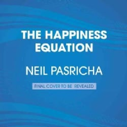 The Happiness Equation: Want Nothing + Do Anything = Have Everything (CD-Audio)