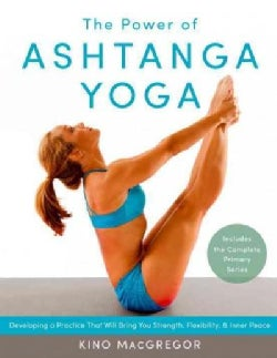The Power of Ashtanga Yoga: Developing a Practice That Will Bring You Strength, Flexibility, and Inner Peace (Paperback)