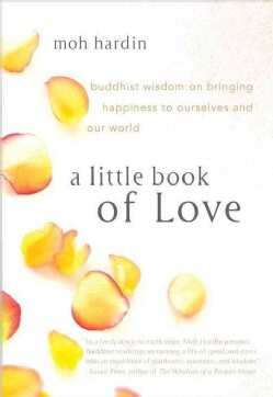 A Little Book of Love: Buddhist Wisdom on Bringing Happiness to Ourselves and Our World (Paperback)