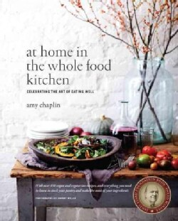 At Home in the Whole Food Kitchen: Celebrating the Art of Eating Well (Hardcover)