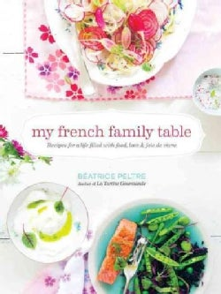 My French Family Table: Recipes for a Life Filled With Food, Love & Joie de Vivre (Hardcover)
