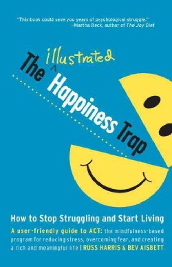 The Illustrated Happiness Trap: How to Stop Struggling and Start Living (Paperback)