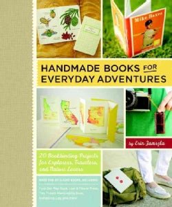 Handmade Books for Everyday Adventures: 20 Bookbinding Projects for Explorers, Travelers, and Nature Lovers (Paperback)