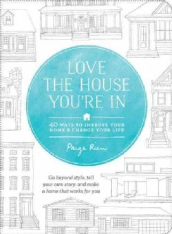 Love the House You're in: 40 Ways to Improve Your Home and Change Your Life (Paperback)