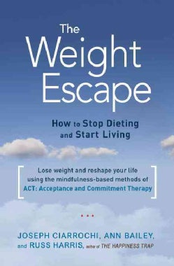 The Weight Escape: How to Stop Dieting and Start Living (Paperback)