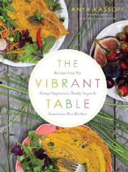 The Vibrant Table: Recipes from My Always Vegetarian, Mostly Vegan, and Sometimes Raw Kitchen (Paperback)
