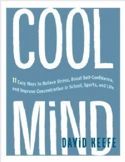 Cool Mind: 11 Easy Ways to Relieve Stress, Boost Self-Confidence, and Improve Concentration in School, Sports, an... (Paperback)