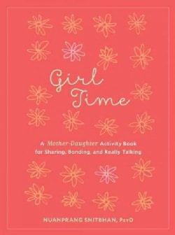 Girl Time: A Shared Activity Book for Girls and Their Moms to Connect, Learn, and Love (Paperback)