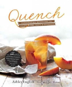 Quench: Handcrafted Beverages to Satisfy Every Taste and Occasion (Paperback)