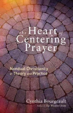 The Heart of Centering Prayer: Nondual Christianity in Theory and Practice (Paperback)