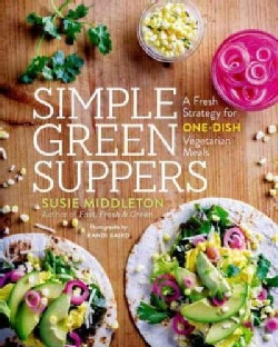 Simple Green Suppers: A Fresh Strategy for One-Dish Vegetarian Meals (Paperback)