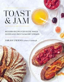 Toast & Jam: Modern Recipes for Rustic Baked Goods and Sweet & Savory Spreads (Hardcover)