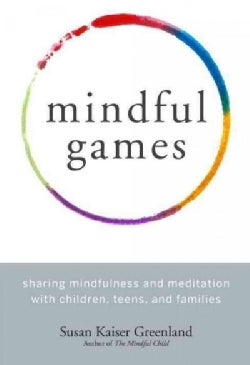 Mindful Games: Sharing Mindfulness and Meditation With Children, Teens, and Families (Paperback)