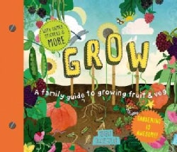 Grow: A Family Guide to Growing Fruits and Vegetables (Hardcover)