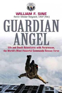 Guardian Angel: Life and Death Adventures With Pararescue, the World's Most Powerful Commando Rescue Force (Paperback)
