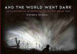 And the World Went Dark: An Illustrated Interpretation of the Great War (Hardcover)