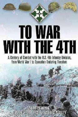 To War With the 4th: A Century of Frontline Combat With the US 4th Infantry Division, from the Argonne to the Ard... (Hardcover)