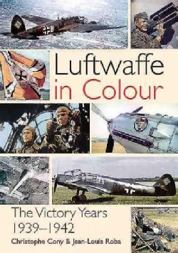 Luftwaffe in Colour: The Victory Years 1939-1942 (Paperback)