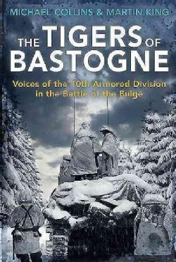 The Tigers of Bastogne: Voices of the 10th Armored Division in the Battle of the Bulge (Paperback)