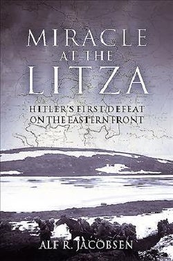 Miracle at the Litza: Hitler's First Defeat on the Eastern Front (Hardcover)