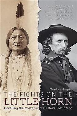 The Fights on the Little Horn: Unveiling the Mysteries of Custer's Last Stand (Paperback)