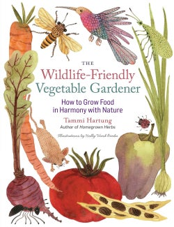 The Wildlife-Friendly Vegetable Gardener: How to Grow Food in Harmony With Nature (Paperback)