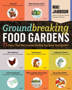 Groundbreaking Food Gardens: 73 Plans That Will Change the Way You Grow Your Garden (Paperback)