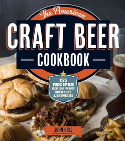 The American Craft Beer Cookbook: 155 Recipes from Your Favorite Brewpubs & Breweries (Paperback)