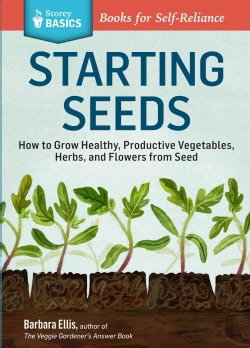 Starting Seeds: How to Grow Healthy, Productive Vegetables, Herbs, and Flowers from Seed (Paperback)