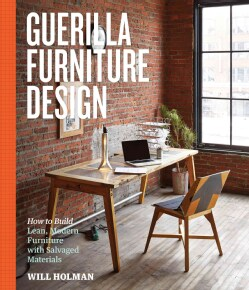 Guerilla Furniture Design: How to Build Lean, Modern Furniture with Salvaged Materials (Paperback)