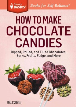 How to Make Chocolate Candies: Dipped, Rolled, and Filled Chocolates, Barks, Fruits, Fudge, and More (Paperback)