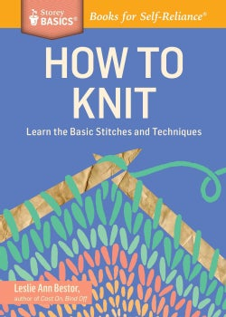 How to Knit: Learn the Basic Stitches and Techniques (Paperback)