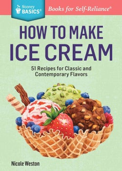How to Make Ice Cream: 51 Recipes for Classic and Contemporary Flavors (Paperback)