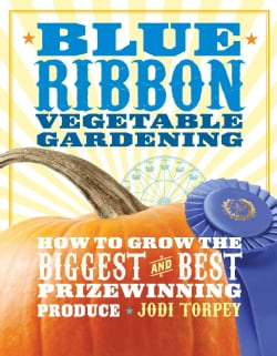 Blue Ribbon Vegetable Gardening: The Secrets to Growing the Biggest and Best Prizewinning Produce (Paperback)